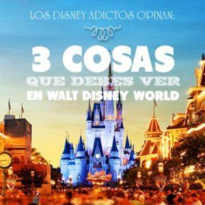 Parque temático de Disney y texto de las tres cosas que debes ver según los Disney Adictos