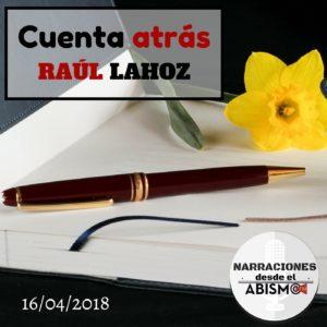 Portada del podcast Cuenta atrás de Raúl Lahoz. NARRACIONES desde el ABISMO