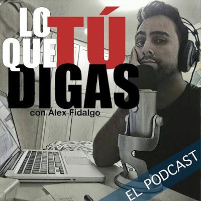 Carátula del podcast Lo que tú digas de Alex Fidalgo