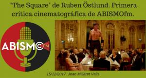 """The Square"" de Ruben Östlund. Primera crítica cinematográfica de ABISMOfm."