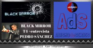BLACK MIRROR T4 + entrevista PEDRO SÁNCHEZ