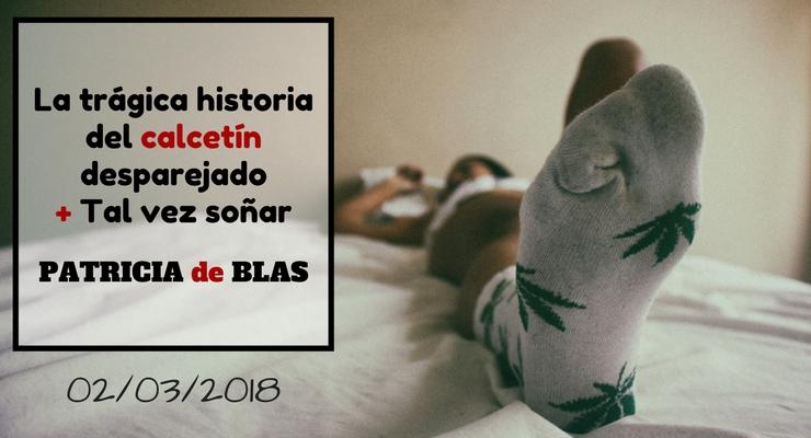 LA TRÁGICA HISTORIA DEL CALCETÍN DESPAREJADO y TAL VEZ SOÑAR