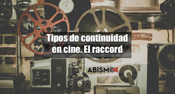 Raccord o continuidad en el cine - ABISMOfm