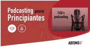 FAQ's Preguntas frecuentes sobre podcasting - ABISMOfm
