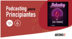 Libro Podcasting para Principiantes. De Xavi Villanueva - ABISMOfm