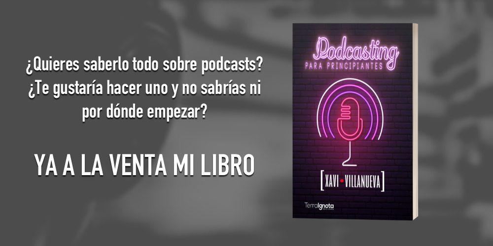 Podcasting para Principiantes. El libro de Xavi Villanueva